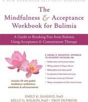 The Mindfulness and Acceptance Workbook for Bulimia: A Guide to Breaking Free from Bulimia Using Acceptance and Commitment Therapy
