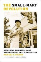 The Small-Mart Revolution. How Local Businesses are Beating the Global Competition