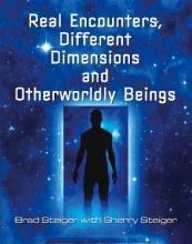 Real Encounters, Different Dimensions And Otherwordly Beings