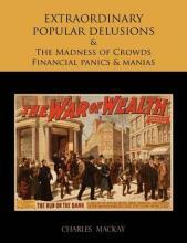 Extraordinary Popular Delusions and the Madness of Crowds Financial Panics and Manias