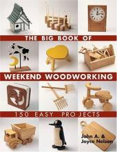 The Big Book of Weekend Woodworking