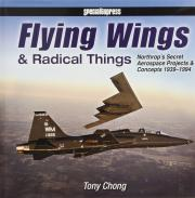 Flying Wings & Radical Things: Northrop's Secret Aerospace Projects & Concepts 1939-1994