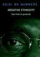 Negative Ethnicity  From Bias to Genocide