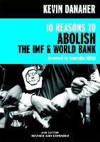 10 Reasons To Abolish The Imf And World Bank 2ed