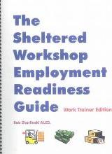 The Sheltered Workshop Employment Readiness Guide
