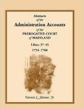 Abstracts of the Administration Accounts of the Prerogative Court of Maryland, 1754-1760, Libers 37-45
