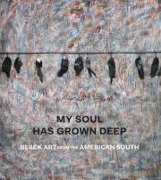 My Soul Has Grown Deep - Art from the Black South