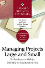 Harvard Business Essentials Managing Projects Large and Small