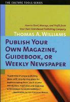 Publish Your Own Magazine, Guidebook, or Weekly Newspaper