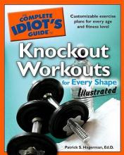The Complete Idiot's Guide to Knockout Workouts for Every Shapeillustrated