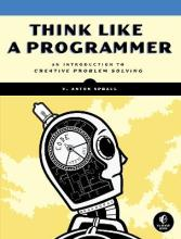 Think Like a Programmer - An Introduction to Creative Problem Solving