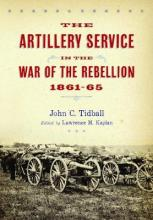 The Artillery Service in the War of the Rebellion