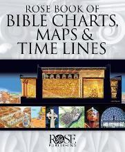 Rose Book of Bible Charts, Maps & Time Lines: Volume 1
