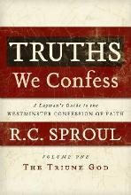 Truths We Confess: A Layman's Guide to the Westminster Confession of Faith