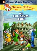 Geronimo Stilton Graphic Novels #3: The Coliseum Con: Coliseum Con No. 3