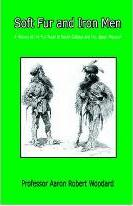 Soft Fur and Iron Men - A History of the Fur Trade in South Dakota and the Upper Missouri