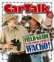 Car Talk Field Guide to the North American Wacko!