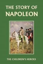 The Story of Napoleon (Yesterday's Classics)