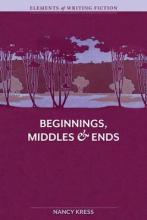 Elements of Fiction Writing Beginnings, Middles and Ends