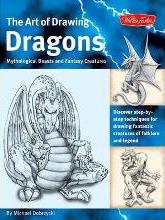 The Art of Drawing Dragons, Mythological Beasts, and Fantasy Creatures