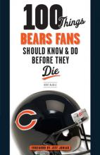 100 Things Bears Fans Should Know & Do Before They Die