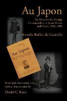 Au Japon: The Memoirs of a Foreign Correspondent in Japan, Korea, and China, 1892-1894