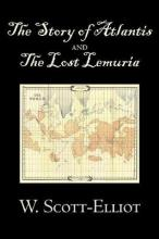 The Story of Atlantis and the Lost Lemuria by W. Scott-Elliot, Body, Mind & Spirit, Ancient Mysteries & Controversial Knowledge