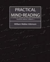 Practical Mind-Reading (a Course of Lessons on Thought-Transference, Telepathy, Mental Currents...)