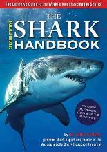 The Shark Handbook, 2nd Ed. The Essential Guide for Understanding the Sharks of the World