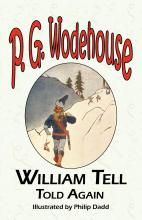 William Tell Told Again - From the Manor Wodehouse Collection, a Selection from the Early Works of P. G. Wodehouse