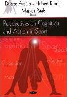Perspectives on Cognition and Action in Sport