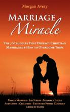 Marriage Miracle - The 7 Struggles That Destroy Christian Marriages & How to Overcome Them