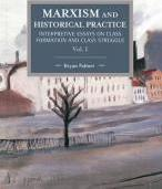 Marxism And Historical Practice: Interpretive Essays On Class Formation And Class Struggle Volume I