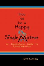How to Be a Happy Single Mother, an Inspirational Guide to Parenting Alone