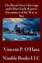 The Royal Navy's Revenge and Other Little-Known Encounters of the War at Sea