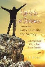 How to Be an Overcomer. . . Lessons on Faith, Humility and Victory