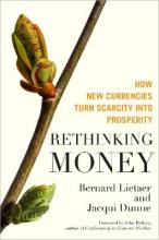 Rethinking Money: How New Currencies Turn Scarcity into Prosperity