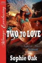 Two to Love [Nights in Bliss, Colorado 2] [The Sophie Oak Collection] (Siren Publishing Menage Everlasting)