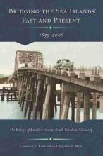 Bridging the Sea Island's Past and Present, 1893 - 2006: The History of Beaufort County, South Carolina Volume 3