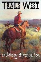 Trails West...an Anthology of Western Lore