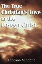 The True Christian's Love to the Unseen Christ
