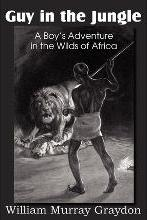 Guy in the Jungle, a Boy's Adventure in the Wilds of Africa