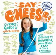 Say Cheese! A Kid's Guide to Cheesemaking