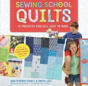Sewing School Quilts: 18 Projects Kids Will Love to Make