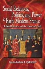 Social Relations, Politics, and Power in Early Modern France