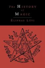 The History of Magic; Including a Clear and Precise Exposition of Its Procedure, Its Rites and Its Mysteries