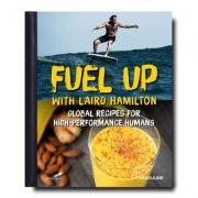 Fuel Up with Laird Hamilton: Global Recipes for High-Performance Humans