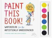 Paint this Book: Watercolour for the artistically undiscovered
