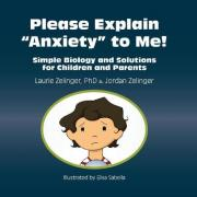 Please Explain Anxiety to Me! Simple Biology and Solutions for Children and Parents