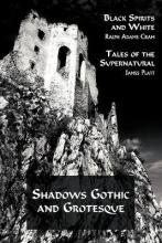 Shadows Gothic and Grotesque (Black Spirits and White; Tales of the Supernatural)